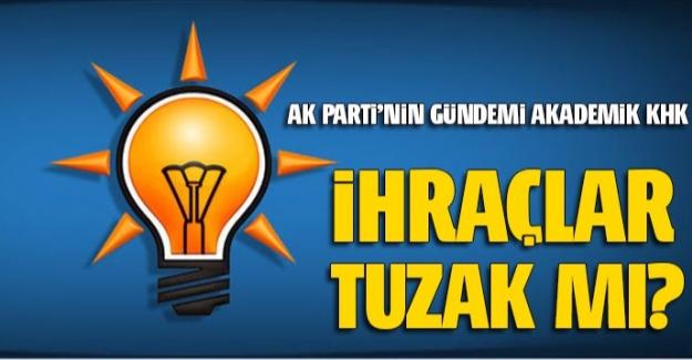 İhraçlar AK Parti'ye Operasyon mu?