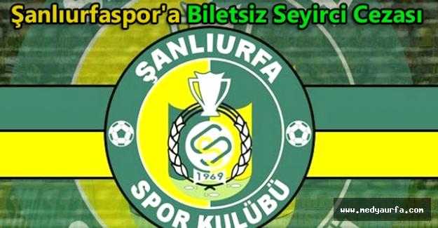 Şanlıurfaspor'a Biletsiz Seyirci Cezası