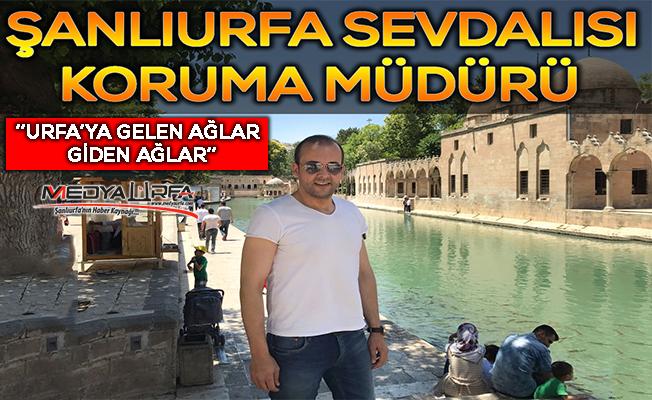 Ali Dilöz ''Şanlıurfa'yı Herkes Görmeli''