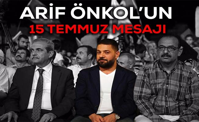 Arif Önkol'un 15 Temmuz Mesajı