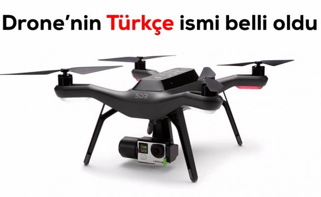 TDK, Drone'ye Türkçe isim koydu