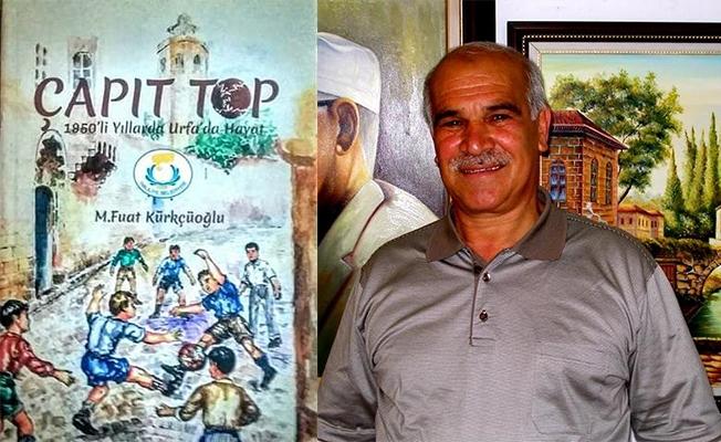"""1950'li yıllarda Urfa'daki hayatı anlatan """"Çapıt Top"""" kitabı çıktı"""