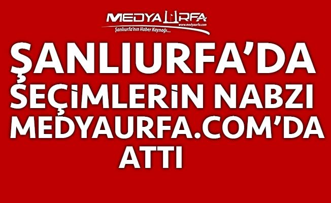 Şanlıurfa'da seçimin nabzı MEDYAURFA.COM'da attı