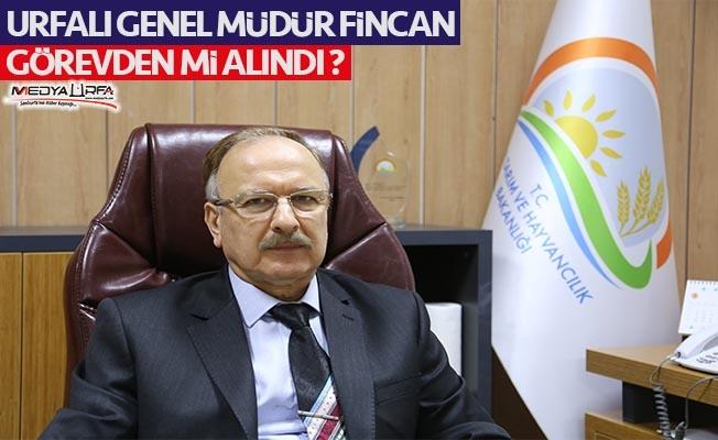 Urfalı bürokrat Fincan görevden alındı mı ?