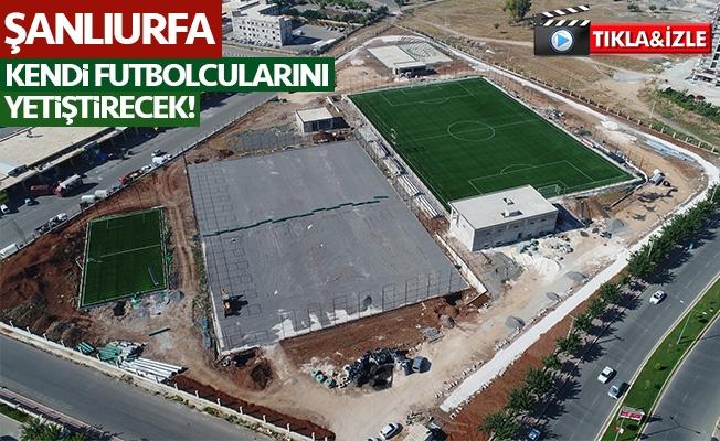 Şanlıurfa'da Futbol Merkezi açılıyor!