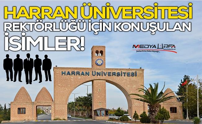 Harran Üniversitesi Rektörlüğü için konuşulan isimler!