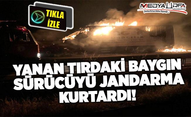 Urfa'da yanan tırdaki sürücüyü jandarma kurtardı