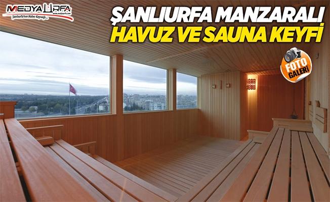 Urfa manzaralı sauna ve havuz keyfi!