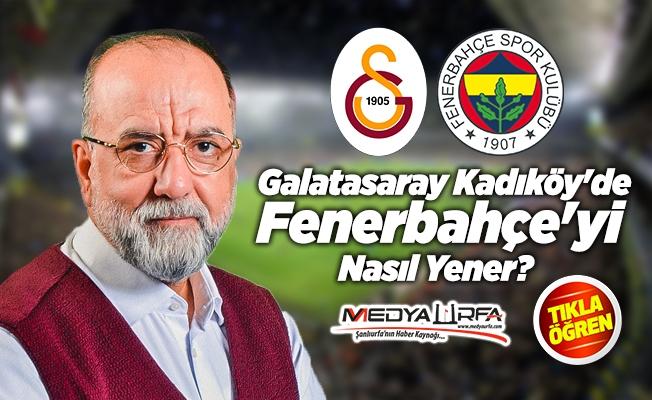 """""""Galatasaray Kadıköy'de Fenerbahçe'yi Nasıl Yener?"""""""