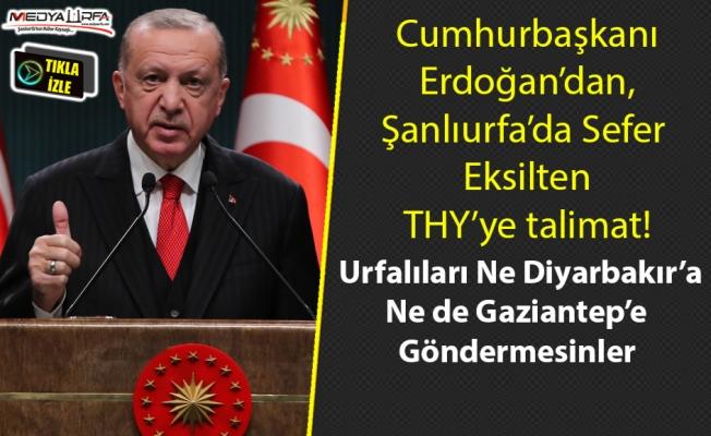 Erdoğan'dan THY'ye Şanlıurfa Talimatı