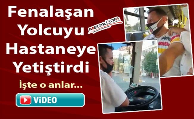 Şanlıurfa'da otobüs şoförü fenalaşan yolcuyu hastaneye yetiştirdi