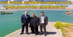 DSİ Genel Müdürü Acu, Urfa#039;ya...