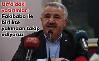 Bakan Arslan: Urfa'da önemli değişim var