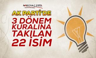 AK Parti'de 3 dönem kuralına takılan 22 isim