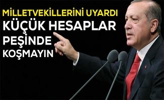 Erdoğan'dan Milletvekillerine uyarı!