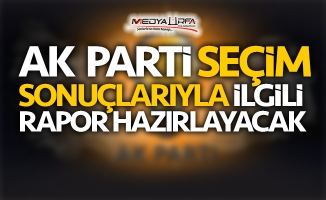 AK Parti seçim raporu hazırlayacak!