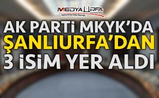 AK Parti MKYK'sında Şanlıurfa'dan 3 isim yer aldı