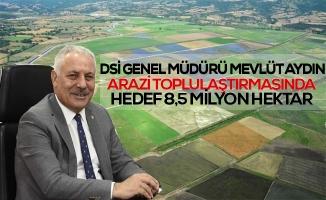 Genel Müdür Aydın; Arazi Toplulaştırmasında Hedef 8,5 Milyon Hektar