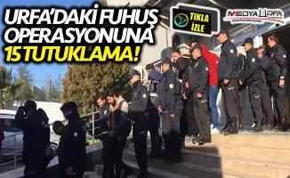 Urfa'daki fuhuş operasyonuna 15 tutuklama!