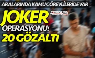 Urfa'da joker operasyonu: 20 gözaltı