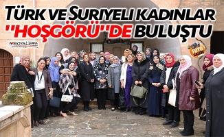 """Türk ve Suriyeli kadınlar """"hoşgörü""""de buluştu"""