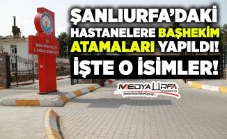 Urfa'daki hastanelere başhekim atamaları yapıldı