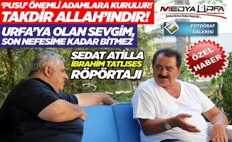 Çok özel İbrahim Tatlıses & Sedat Atilla röpörtajı!