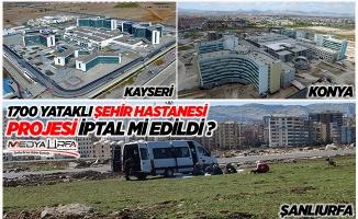 Şanlıurfa Şehir Hastanesi projesi iptal mi edildi ?