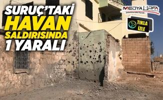 Suruç'taki havan saldırısında 1 kişi yaralandı