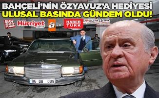 Bahçeli'nin Özyavuz'a hediyesi ulusal basında