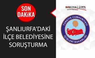 İçişleri'den Urfa'daki ilçe belediyesine soruşturma