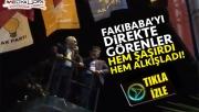 Fakıbaba'yı görenler hem şaşırdı, hem alkışladı!