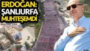 Erdoğan: Şanlıurfa'da açık ara öndeyiz!