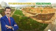 Eyyübiye Başkan Ekinci İle Yeşilleniyor