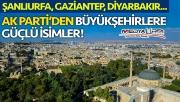 AK Parti'nin Büyükşehir adayları netleşiyor!