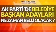 AK Parti'de başkan adayları ne zaman açıklanacak ?