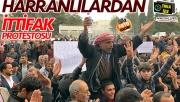 Harranlılardan ittifak protestosu!