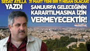 Sedat Atilla yazdı: Şanlıurfa'nın geleceği için bir kere daha!