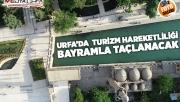 Urfa'da turizm hareketliliği bayramla taçlanacak