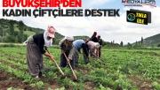 Büyükşehir'den kadın çiftçilere destek