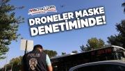 Şanlıurfa'da drone destekli maske denetimi