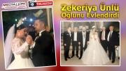 Zekeriya Ünlü oğlunu evlendirdi